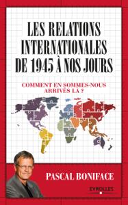 Les relations internationales de 1945 à nos jours Par Pascal Boniface