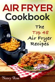 Air Fryer Cookbook: The Top 48 Air Fryer Recipes book