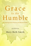 Grace To The Humble Recovering From Physical And Mental Illness