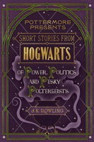 Short Stories from Hogwarts of Power, Politics and Pesky Poltergeists ebook Download