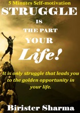 Struggle Is The Part Of Your Life! It Is Only Struggle That Leads You To The Golden Opportunity In Your Life.