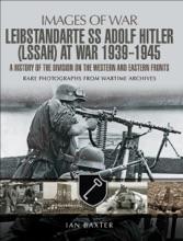 Leibstandarte SS Adolf Hitler (LSSAH) At War, 1939–1945