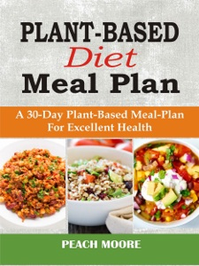 Plant-Based Diet Meal Plan: A 30-Day Plant-Based Meal-Plan For Excellent Health Book Cover