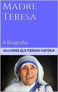Madre Teresa de Calcutá - A Biografia Book Cover