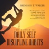The Power of Daily Self-Discipline Habits: Mini Blueprint to Learn the 12 Atomic Rules in Life & Achieve Your Goals, Build Inner Willpower to Resist Temptation & Beat Procrastination for Success