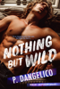 P. Dangelico - Nothing But Wild artwork