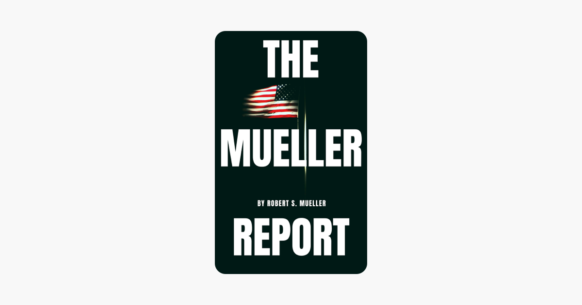 The Mueller Report: The Special Counsel Robert S. Muller's final report on Collusion between Donald Trump and Russia - Robert S. Mueller & Special Counsel's Office U.S. Department of Justice