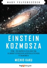 Einstein kozmosza – Tér- és időfelfogásunk Albert Einstein képzeletének tükrében PDF Download