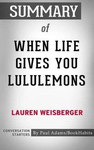 Paul Adams - Summary of When Life Gives You Lululemons by Lauren Weisberger  Conversation Starters