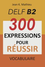 Vocabulaire DELF B2 - 300 expressions pour reussir