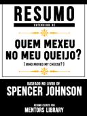 Resumo Estendido De Quem Mexeu No Meu Queijo? (Who Moved My Cheese?) - Baseado No Livro De Spencer Johnson Book Cover