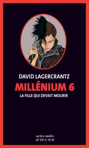 Millénium 6 - La fille qui devait mourir Par David Lagercrantz