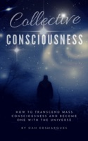 Collective Consciousness: How to Transcend Mass Consciousness and Become One With the Universe