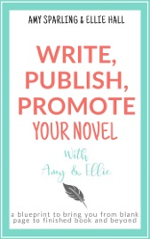 Write, Publish, Promote Your Novel With Amy & Ellie - Amy Sparling & Ellie Hall by  Amy Sparling & Ellie Hall PDF Download