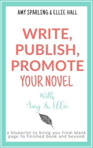 Write, Publish, Promote Your Novel With Amy & Ellie