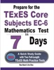 Prepare For The TExES Core Subjects EC-6 Mathematics Test In 7 Days: A Quick Study Guide With Two Full-Length TExES Math Practice Tests