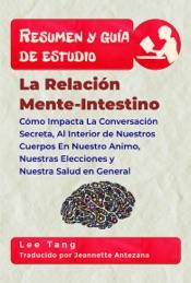 Resumen Y Guía De Estudio - La Relación Mente-Intestino