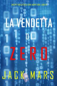 La Vendetta di Zero (Uno spy thriller della serie Agente Zero—Libro #10) Book Cover