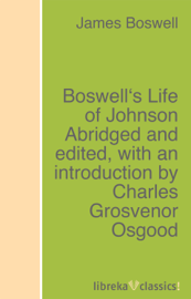 Boswell's Life of Johnson Abridged and edited, with an introduction by Charles Grosvenor Osgood