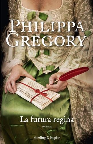 Philippa Gregory - La futura regina