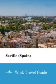 Seville (Spain) - Wink Travel Guide