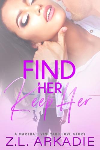 Z.L. Arkadie - Find Her, Keep Her
