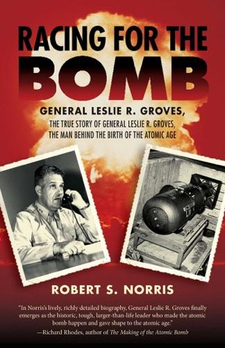 Robert S. Norris - Racing for the Bomb