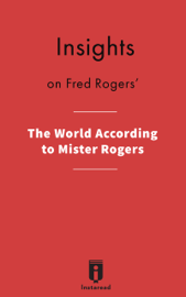 Insights on Fred Rogers' The World According to Mister Rogers