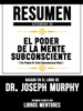 Resumen Extendido De El Poder De La Mente Subconsciente (The Power Of Your Subconscious Mind) - Basado En El Libro De Dr. Joseph Murphy