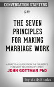 The Seven Principles For Making Marriage Work: A Practical Guide From The Country's Foremost Relationship Expert by Gottman, John M., Ph.D.: Conversation Starters