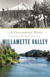 An Environmental History Of The Willamette Valley