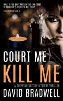David Bradwell - Court Me Kill Me: A Gripping British Mystery Thriller artwork