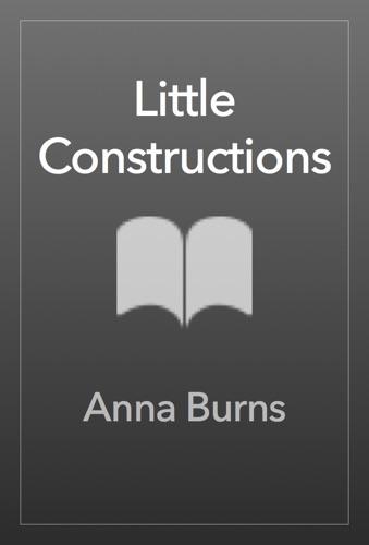 Anna Burns - Little Constructions