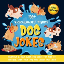 130+ Ridiculously Funny Dog Jokes. Hilarious & Silly Clean Dog Jokes for Kids. So Terrible, Even Your Dog Will Laugh Out Loud! (With Pictures!)