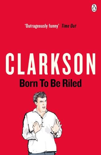 Jeremy Clarkson - Born to be Riled