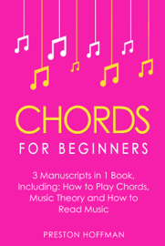 Chords: For Beginners - Bundle - The Only 3 Books You Need to Learn How to Play Chords for Beginners, Chord Lessons and Chord Tone Soloing Today