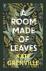 Kate Grenville - A Room Made of Leaves artwork