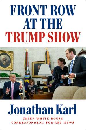 Front Row at the Trump Show - Jonathan Karl