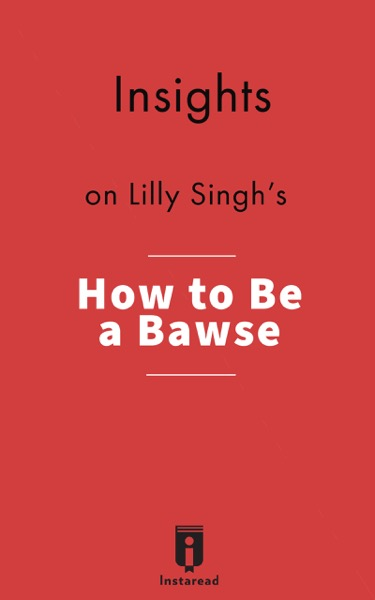 Insights on Lilly Singh's How to Be a Bawse: A Guide to Conquering Life