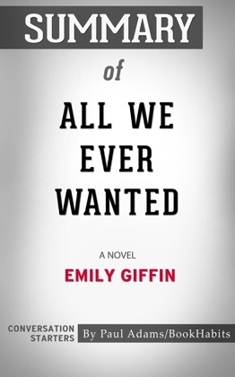 Summary of All We Ever Wanted: A Novel by Emily Giffin Conversation Starters image