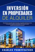 Inversión en propiedades de alquiler: Descubra los secretos de la inversión y la gestión de bienes raíces, y encuentre aquellas propiedades de inversión que le proporcionen ganancias pasivas