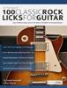 Joseph Alexander - 100 Classic Rock Licks for Guitar Grafik