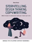 Storytelling, Design thinking, Copywriting. Metodi innovativi di comunicazione creativa per il lavoro e per la vita