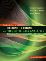 John D. Kelleher, Brian Mac Namee & Aoife D'Arcy - Fundamentals of Machine Learning for Predictive Data Analytics, second edition artwork
