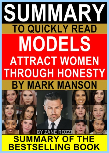 Zane Rozzi - Summary to Quickly Read Models Attract Women Through Honesty by Mark Manson