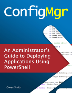 ConfigMgr - An Administrator's Guide to Deploying Applications using PowerShell Book Cover