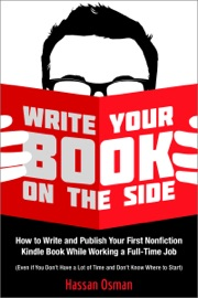 Write Your Book On The Side How To Write And Publish Your First Nonfiction Kindle Book While Working A Full Time Job Even If You Don T Have A Lot Of Time And Don T Know Where To Start