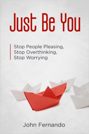Just Be You: Stop People Pleasing, Stop Overthinking, Stop Worrying