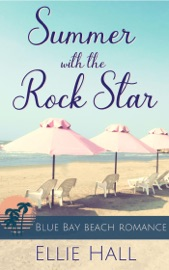 Summer with the Rock Star - Ellie Hall by  Ellie Hall PDF Download