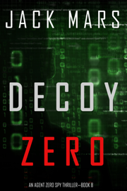 Decoy Zero (An Agent Zero Spy Thriller—Book #8) by Decoy Zero (An Agent Zero Spy Thriller—Book #8)